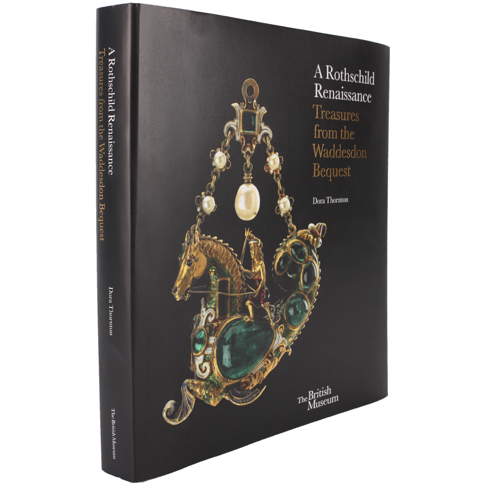 A Rothschild Renaissance Treasures from the Waddesdon Bequest